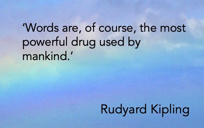 'Words are, of course, the most powerful drug used by mankind.' Rudyard Kipling